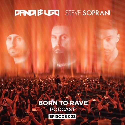 Dandi & Ugo VS Steve Soprani - BORN TO RAVE (Ep 002) Free Download
