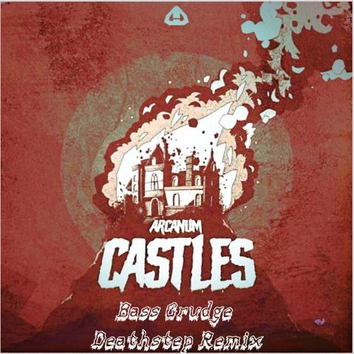 Arcanum - Castles (Bass Grudge Remix)