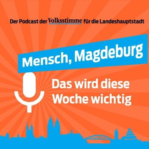 Mensch, Magdeburg! Podcast der Volksstimme für die Landeshauptstadt, Folge 8