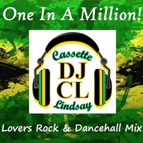 DJ CL ONE IN A MILLION - LOVERS ROCK & DANCEHALL MIX