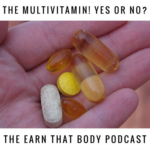 #150: MultiVitamins! Yes or No?