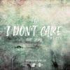 Download I Don't Care -  Ed Sheeran ft. Justin Bieber (Remix) by I-Bari x Th3rd Mp3