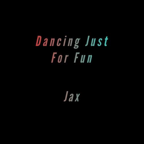 Dancing Just For Fun - Jax