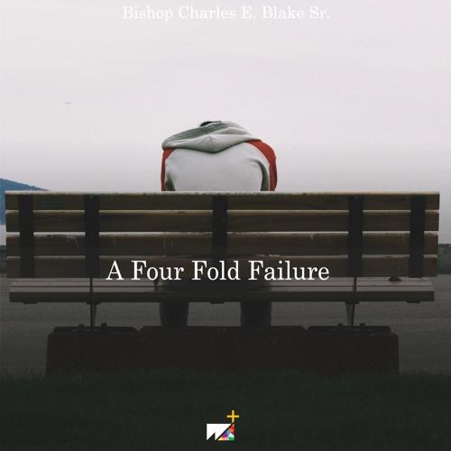 Bishop Charles E. Blake Sr. | A Four Fold Failure