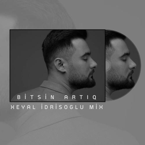 Rubail Ezimov Bitsin Artiq Xeyal Idrisoglu Remix By Xeyal Idrisoglu