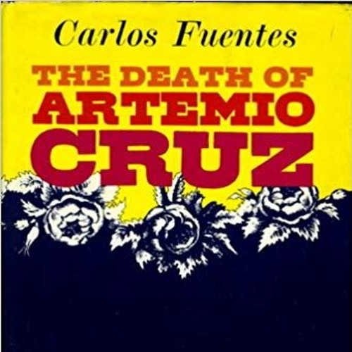 """Episode 35 - Memory, Self & La Revolución in Carlos Fuentes' """"The Death of Artemio Cruz"""""""