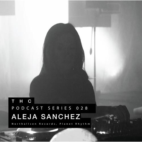 THC Podcast Series 028 - ALEJA SANCHEZ
