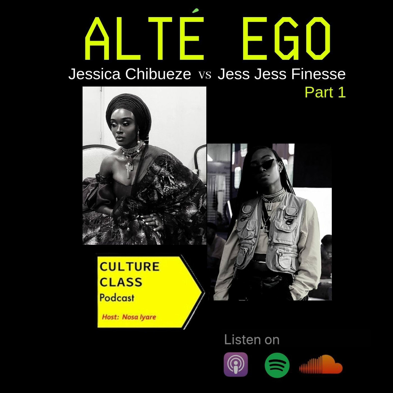 Ep 036- Alte Ego (Part 1- w/ Jess Jess Finesse)