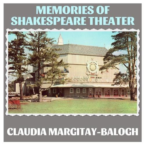 Shakespeare Theater Memories - Claudia Margitay-Balogh