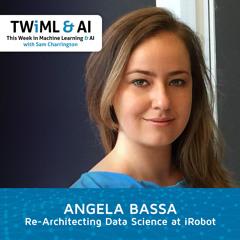 Re-Architecting Data Science at iRobot with Angela Bassa - TWIML Talk #294