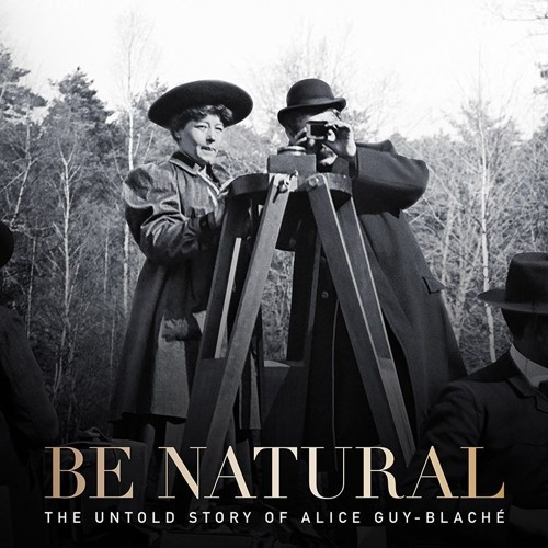 'Be Natural' uncovers the lost story of movie maven Alice Guy-Blaché