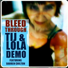 Bleed Through - TIJ & LOLA DEMO (feat. DARREN CHILTON) AVAILABLE TO BUY NOW.