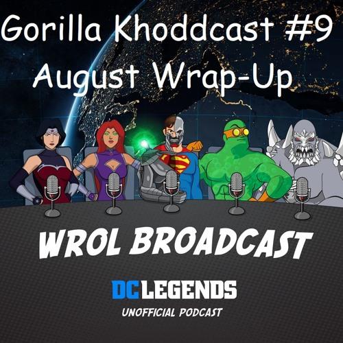 Gorilla KHODDcast - 09 August Recap