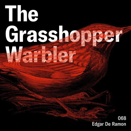 Heron presents: The Grasshopper Warbler 068 w/ Edgar De Ramon