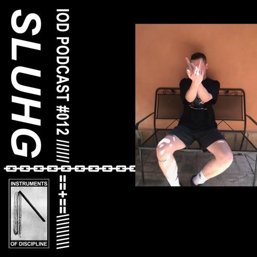 IOD PODCAST #012 /// SLUHG (Live Set)
