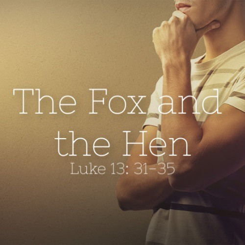 """8-25-2019  """"The Fox and the Hen"""" Rev Clay Thomas"""