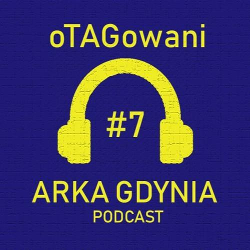 oTAGowani #7 - władze Arki i sytuacja w klubie