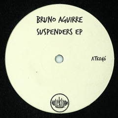 """ATK046 - Bruno Aguirre """"Suspenders"""" (T78 Remix)(Preview)(Autektone Records)(Out Now)"""
