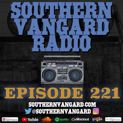 Episode 221 - Southern Vangard Radio
