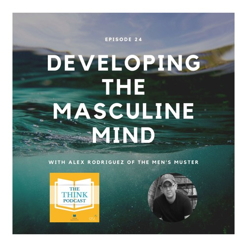 #24 - Developing the Masculine Mind with Alex Rodriguez of Men's Muster