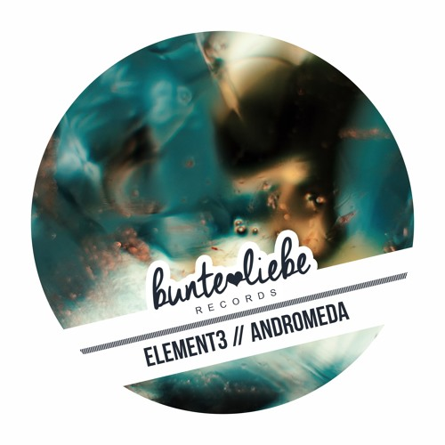"""""""OUT NOW"""" BLR0014 ELEMENT3 - Andromeda EP  [Bunte Liebe Records]"""