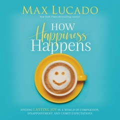 HOW HAPPINESS HAPPENS by Max Lucado   Devotional Two