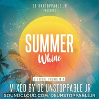 Summer Whine 2019 Official Promo Mix - Mixed By: @deUnstoppableJR