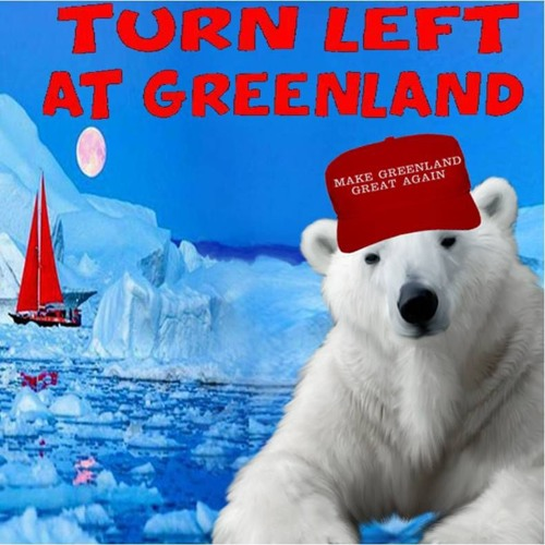 'TURN LEFT AT GREENLAND' - August 26, 2019