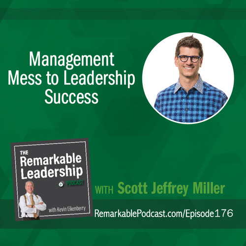 Management Mess to Leadership Success with Scott Jeffrey Miller