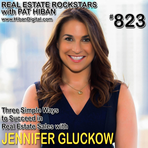823: Three Simple Ways to Succeed in Real Estate Sales with Jennifer Gluckow