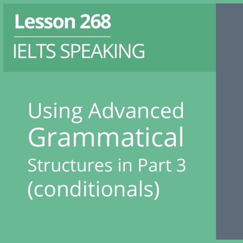 Using Advanced Grammatical Structures in Part 3 (conditionals)