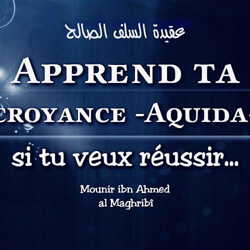 Apprend ta croyance si tu veux réussir / Mounir al Maghribî
