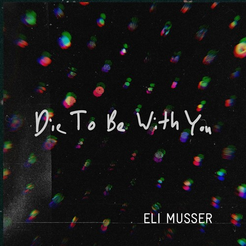 Die To Be With You