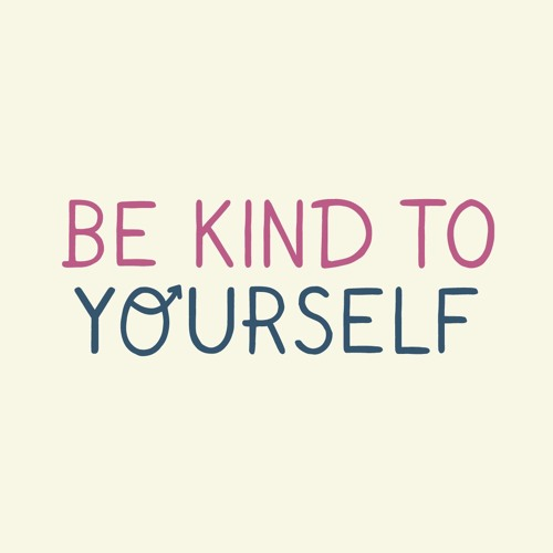 Ep 23: Be Kind To Yourself