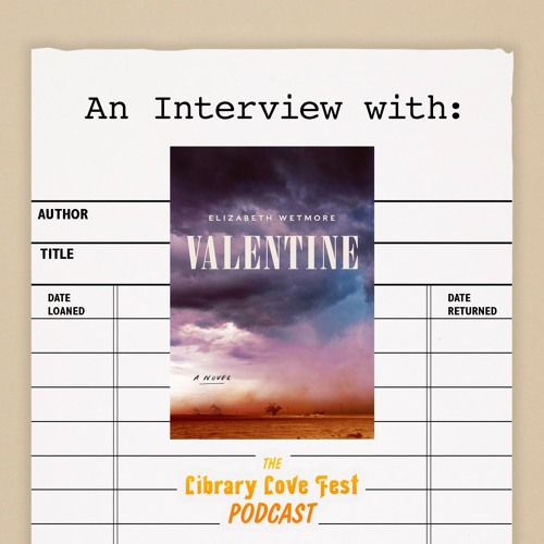 An Interview with Elizabeth Wetmore, Author of VALENTINE