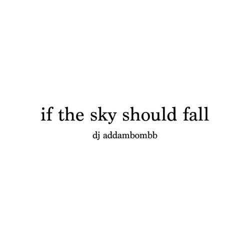 If the Sky Should Fall (original)