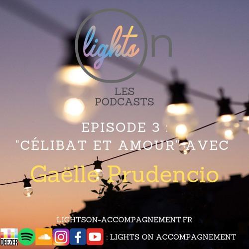 Célibat et amour avec Gaêlle Prudencio - Lights On - Les podcasts - Episode 3