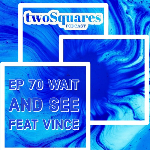 Ep 70 Wait and See feat Vince