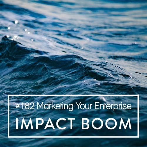 Episode 182 (2019) Marketing Your Social Enterprise: Advice To Maximise Your Impact