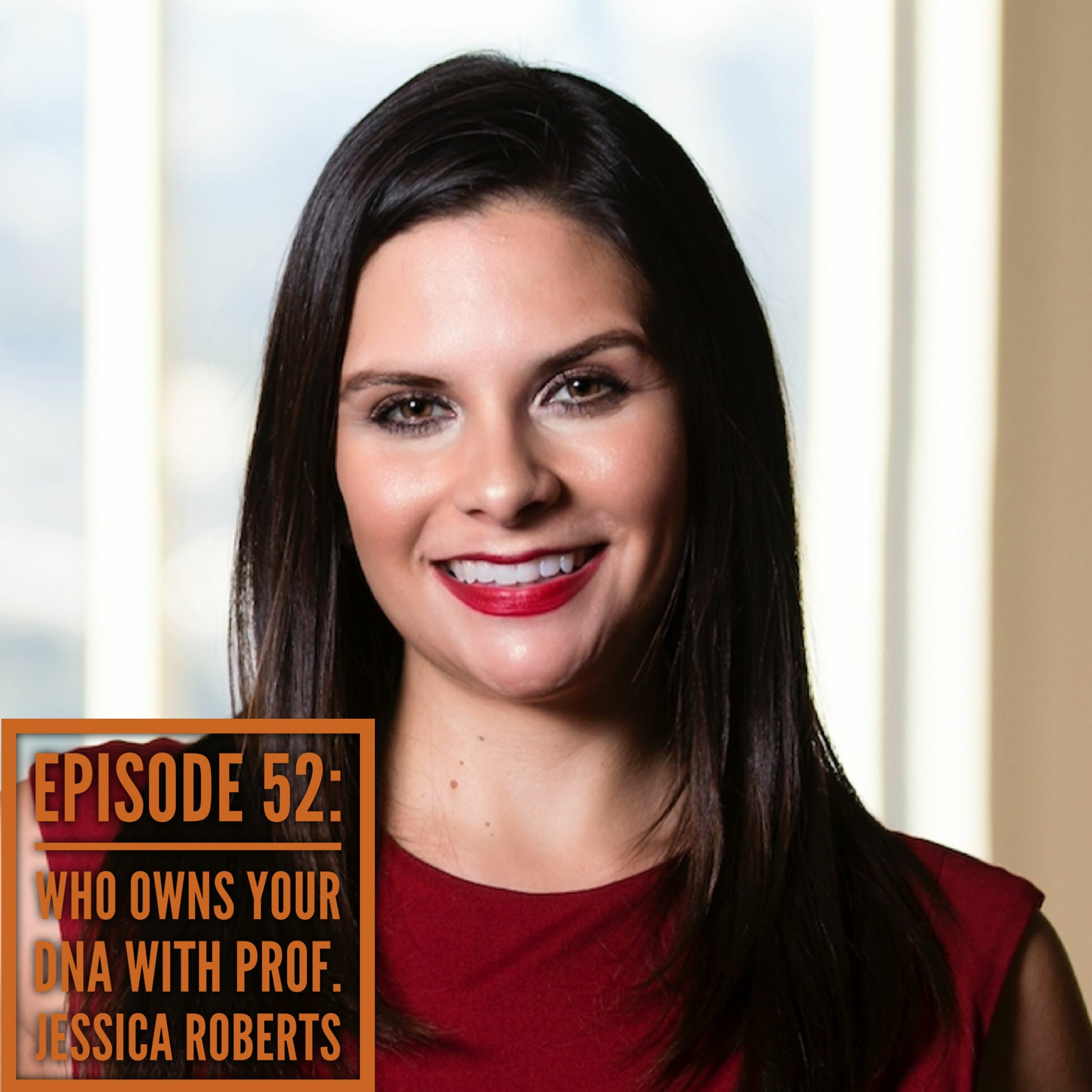 Episode 52: Who Owns Your DNA with Prof. Jessica Roberts