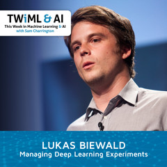 Managing Deep Learning Experiments with Lukas Biewald - TWIML Talk 295