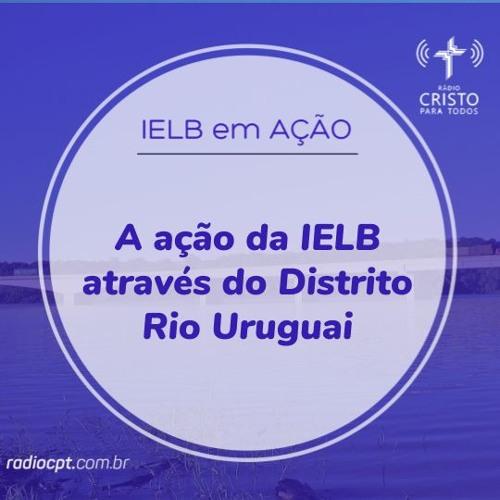 IELB EM AÇÃO - A ação da IELB através do Distrito Rio Uruguai - 29/08/2019 - Rádio CPT