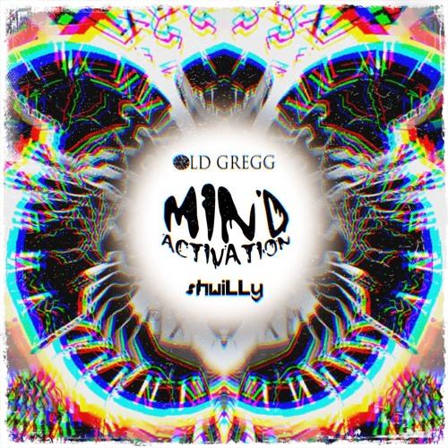 Old Gregg & shwiLLy - Mind Activation [PREMIERE]