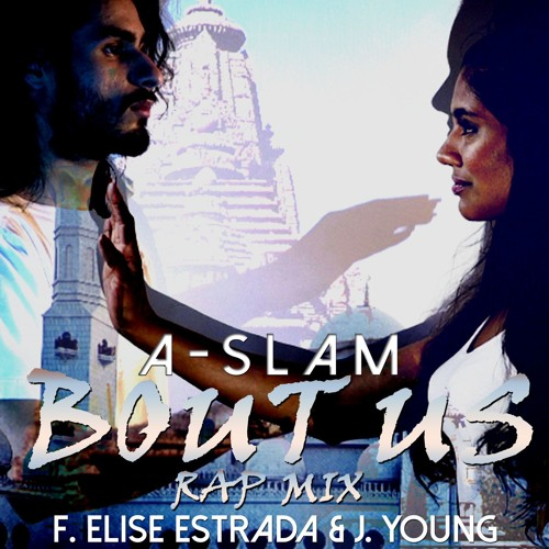 A-SLAM - Bout Us F. Elise Estrada & J. Young (Rap Mix)