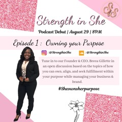 Strength in She Episode 1 : Owning your purpose