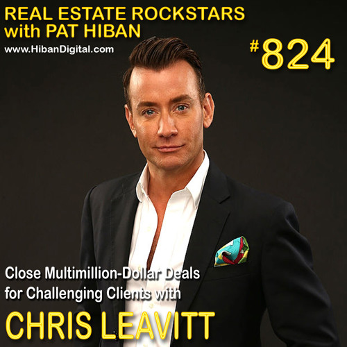 824: Close Multimillion-Dollar Deals for Challenging Clients with Chris Leavitt