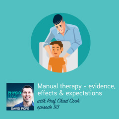 Physio Edge 093 Manual therapy - evidence, effects and expectations with Prof Chad Cook