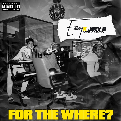 EAZZY Ft. Joey B _ For the Where ( Prod. Dj Breezy )