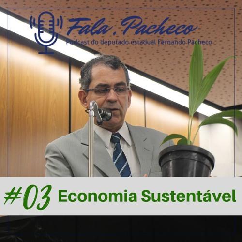 Fala, Pacheco! #03 Economia sustentável