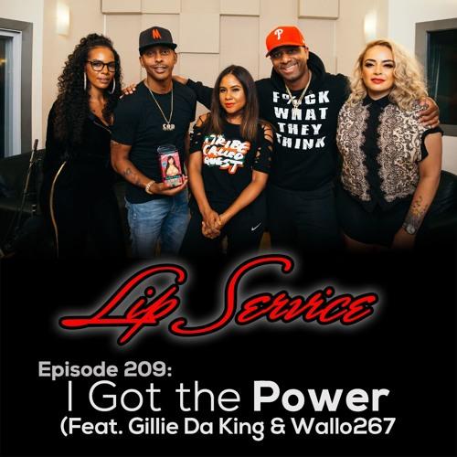 Episode 209 I Got the Power (Feat. Gillie Da King & Wallo267)